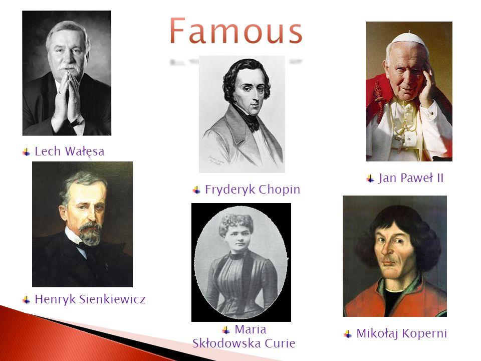 Jan Paweł II Lech Wałęsa Fryderyk Chopin Mikołaj Koperni Henryk Sienkiewicz Maria Skłodowska Curie
