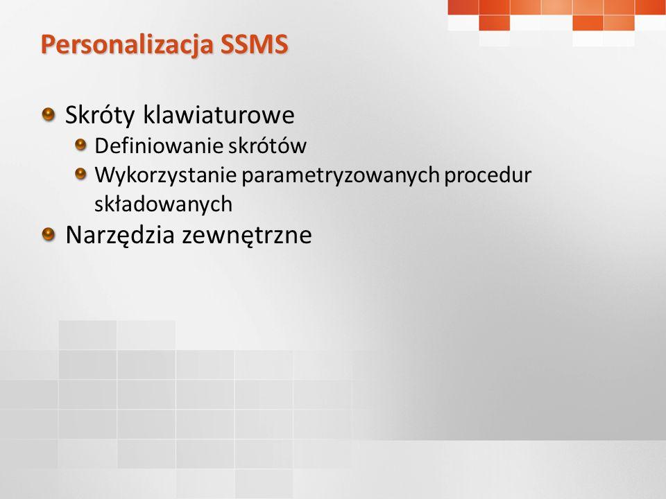 Personalizacja SSMS Skróty klawiaturowe Definiowanie skrótów Wykorzystanie parametryzowanych procedur składowanych Narzędzia zewnętrzne