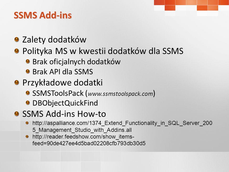 SSMS Add-ins Zalety dodatków Polityka MS w kwestii dodatków dla SSMS Brak oficjalnych dodatków Brak API dla SSMS Przykładowe dodatki SSMSToolsPack ( w