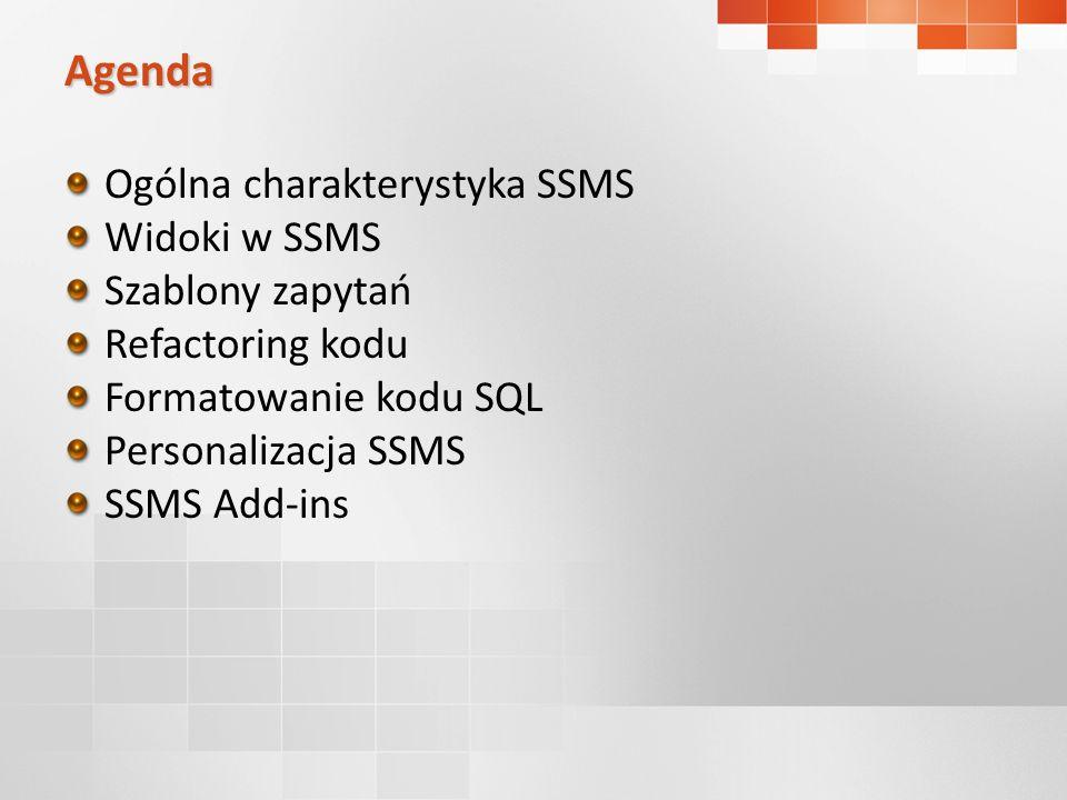 Ogólna charakterystyka SSMS Widoki w SSMS Szablony zapytań Refactoring kodu Formatowanie kodu SQL Personalizacja SSMS SSMS Add-ins Agenda