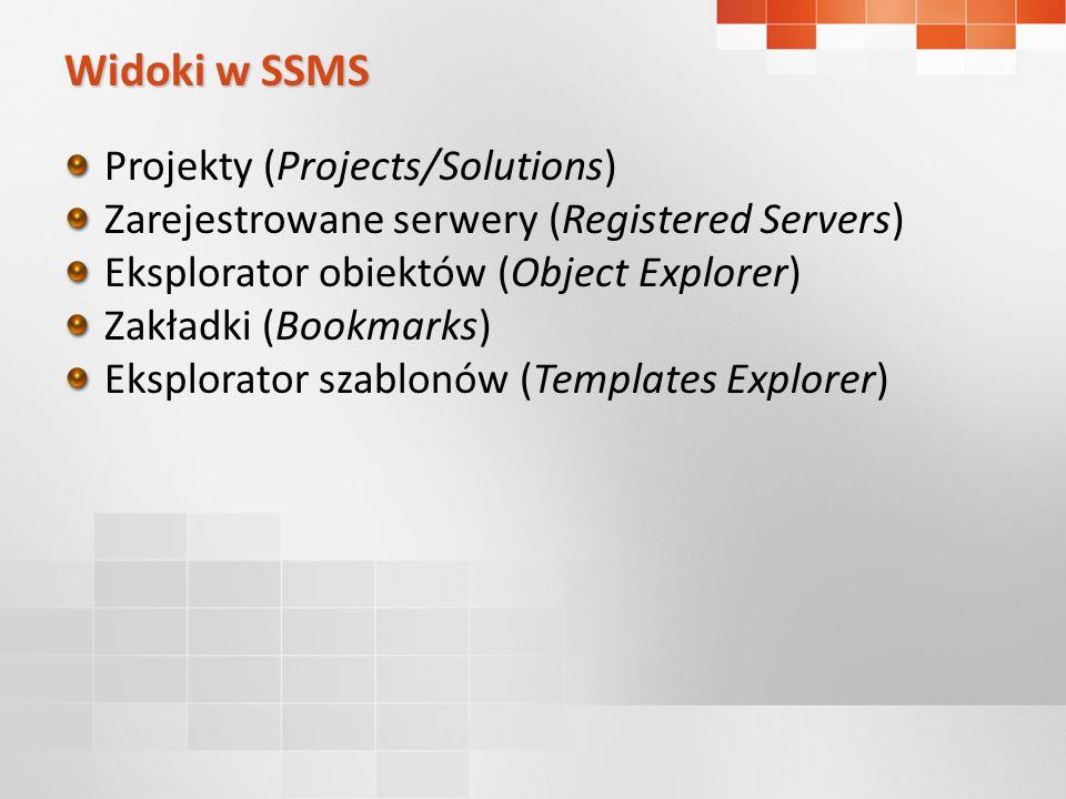 Widoki w SSMS Projekty (Projects/Solutions) Zarejestrowane serwery (Registered Servers) Eksplorator obiektów (Object Explorer) Zakładki (Bookmarks) Ek