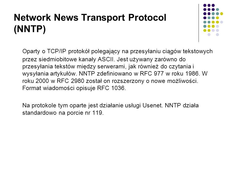 Network News Transport Protocol (NNTP) Oparty o TCP/IP protokół polegający na przesyłaniu ciągów tekstowych przez siedmiobitowe kanały ASCII.