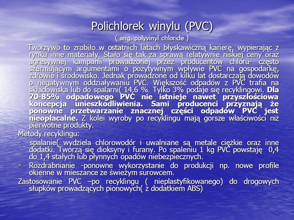 Polichlorek winylu (PVC) ( ang. polyvinyl chloride ) Tworzywo to zrobiło w ostatnich latach błyskawiczną karierę, wypierając z rynku inne materiały. S