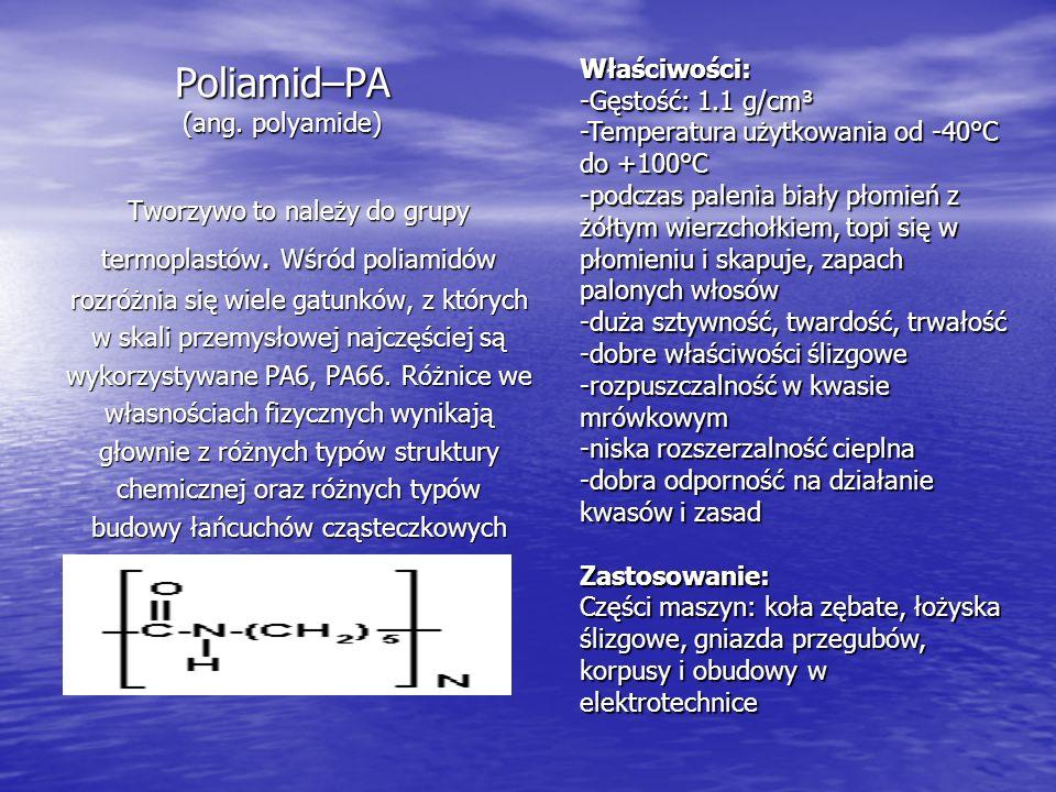 Poliamid–PA (ang. polyamide) Tworzywo to należy do grupy termoplastów. Wśród poliamidów rozróżnia się wiele gatunków, z których w skali przemysłowej n