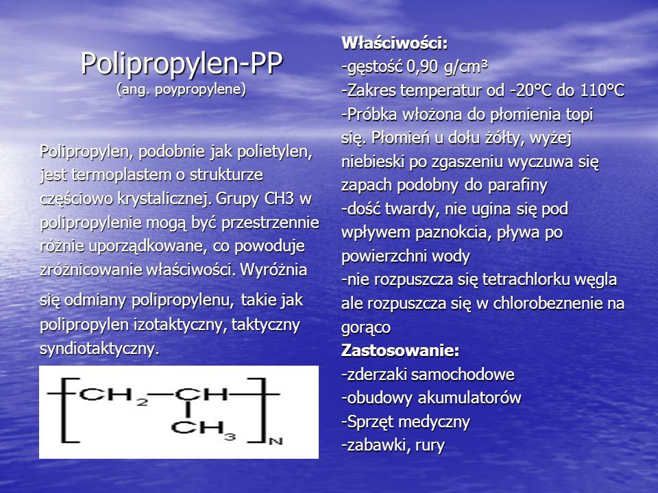 Polipropylen-PP (ang. poypropylene) Polipropylen, podobnie jak polietylen, jest termoplastem o strukturze częściowo krystalicznej. Grupy CH3 w polipro