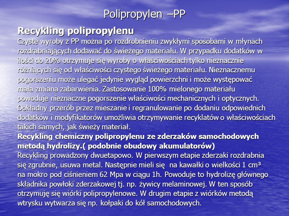 Polipropylen –PP Recykling polipropylenu Czyste wyroby z PP można po rozdrobnieniu zwykłymi sposobami w młynach rozdrabniających dodawać do świeżego m