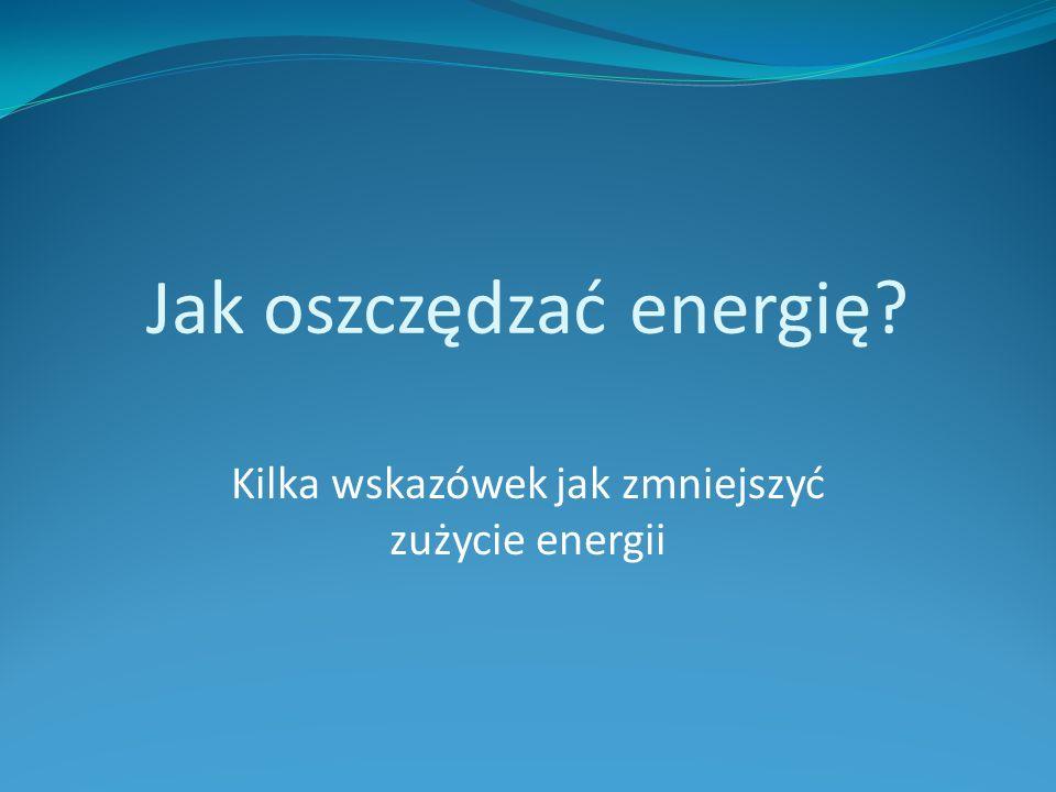 Jak oszczędzać energię? Kilka wskazówek jak zmniejszyć zużycie energii