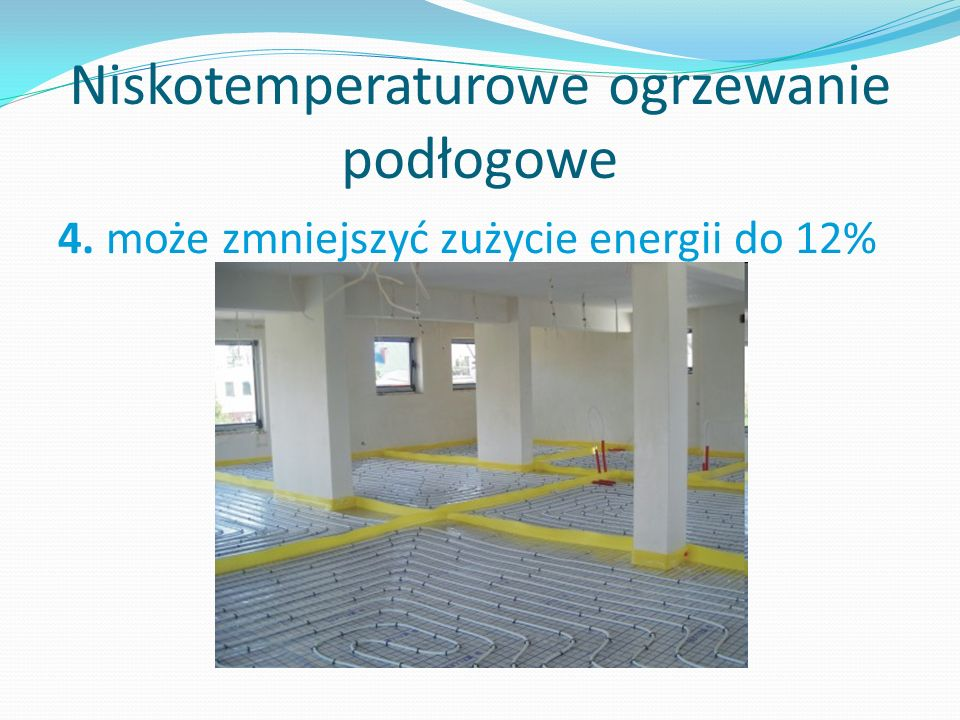 Niskotemperaturowe ogrzewanie podłogowe 4. może zmniejszyć zużycie energii do 12%