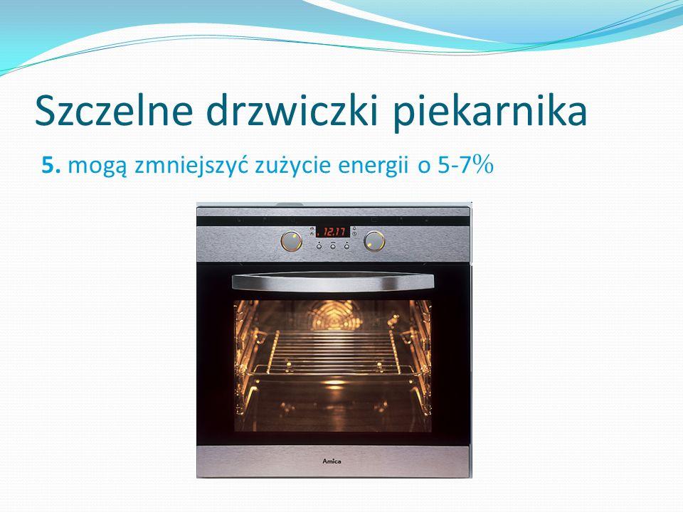 Szczelne drzwiczki piekarnika 5. mogą zmniejszyć zużycie energii o 5-7%