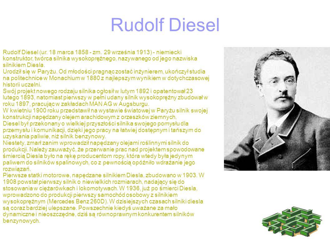 Rudolf Diesel Rudolf Diesel (ur. 18 marca 1858 - zm. 29 września 1913) - niemiecki konstruktor, twórca silnika wysokoprężnego, nazywanego od jego nazw
