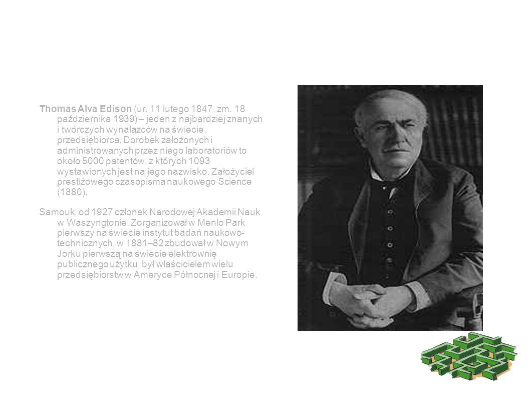 Thomas Alva Edison Thomas Alva Edison (ur. 11 lutego 1847, zm. 18 października 1939) – jeden z najbardziej znanych i twórczych wynalazców na świecie,