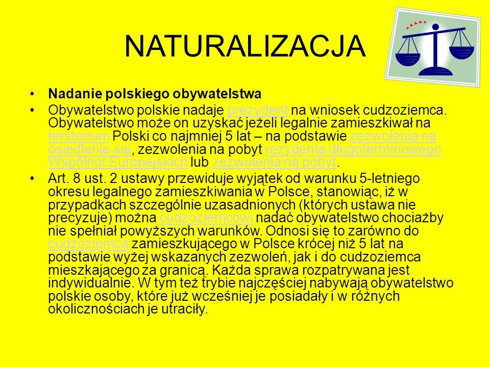 NATURALIZACJA Nadanie polskiego obywatelstwa Obywatelstwo polskie nadaje prezydent na wniosek cudzoziemca. Obywatelstwo może on uzyskać jeżeli legalni