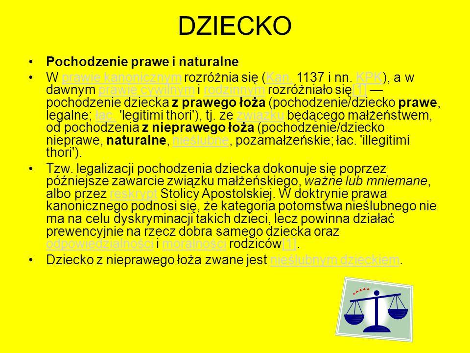 DZIECKO Pochodzenie prawe i naturalne W prawie kanonicznym rozróżnia się (Kan. 1137 i nn. KPK), a w dawnym prawie cywilnym i rodzinnym rozróżniało się