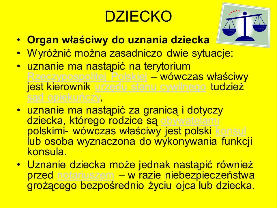 DZIECKO Organ właściwy do uznania dziecka Wyróżnić można zasadniczo dwie sytuacje: uznanie ma nastąpić na terytorium Rzeczypospolitej Polskiej – wówcz