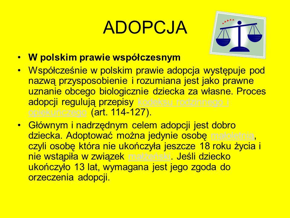 ADOPCJA W polskim prawie współczesnym Współcześnie w polskim prawie adopcja występuje pod nazwą przysposobienie i rozumiana jest jako prawne uznanie o