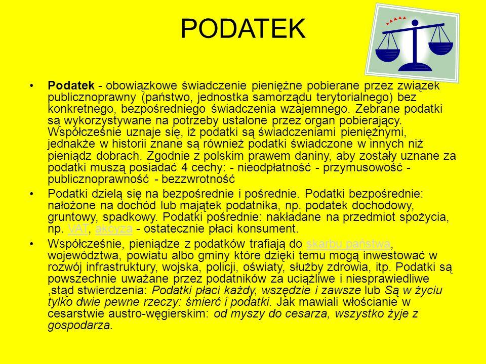 PODATEK Podatek - obowiązkowe świadczenie pieniężne pobierane przez związek publicznoprawny (państwo, jednostka samorządu terytorialnego) bez konkretn