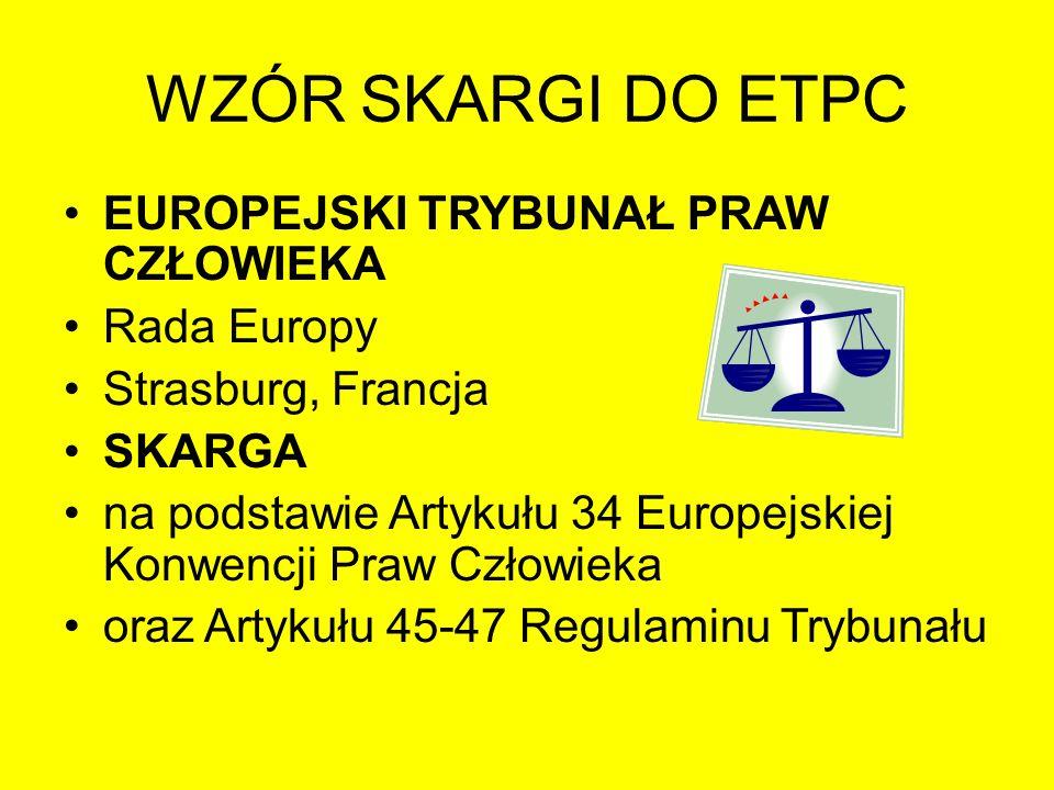 WZÓR SKARGI DO ETPC EUROPEJSKI TRYBUNAŁ PRAW CZŁOWIEKA Rada Europy Strasburg, Francja SKARGA na podstawie Artykułu 34 Europejskiej Konwencji Praw Czło