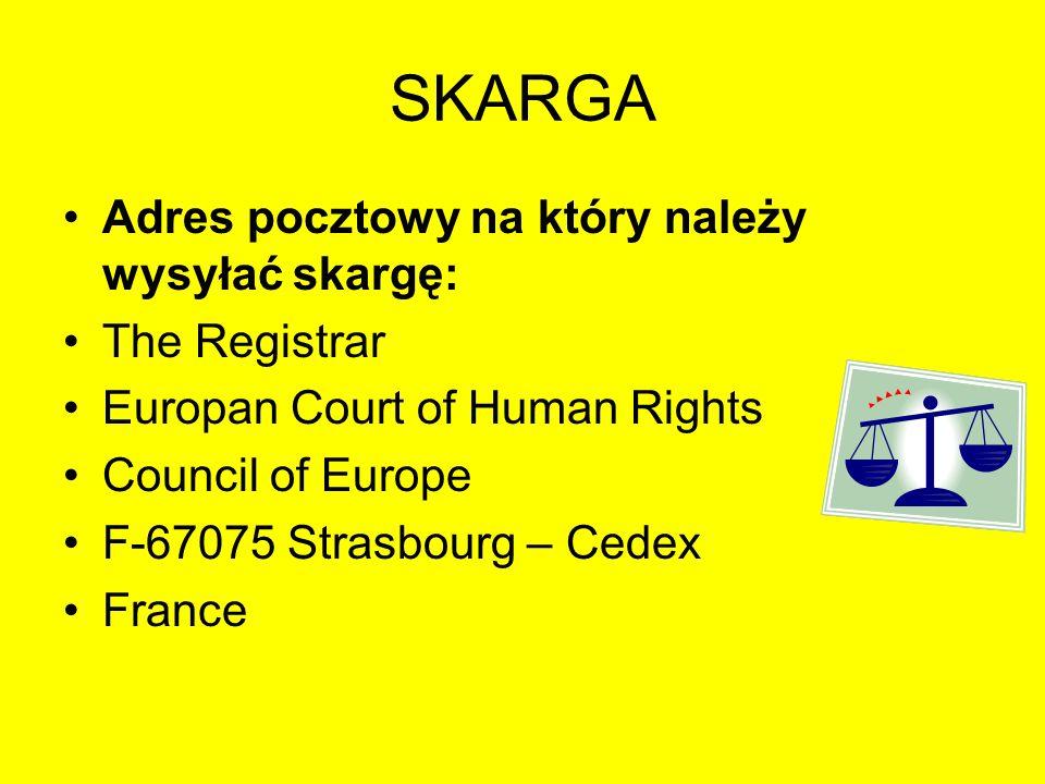 SKARGA Adres pocztowy na który należy wysyłać skargę: The Registrar Europan Court of Human Rights Council of Europe F-67075 Strasbourg – Cedex France