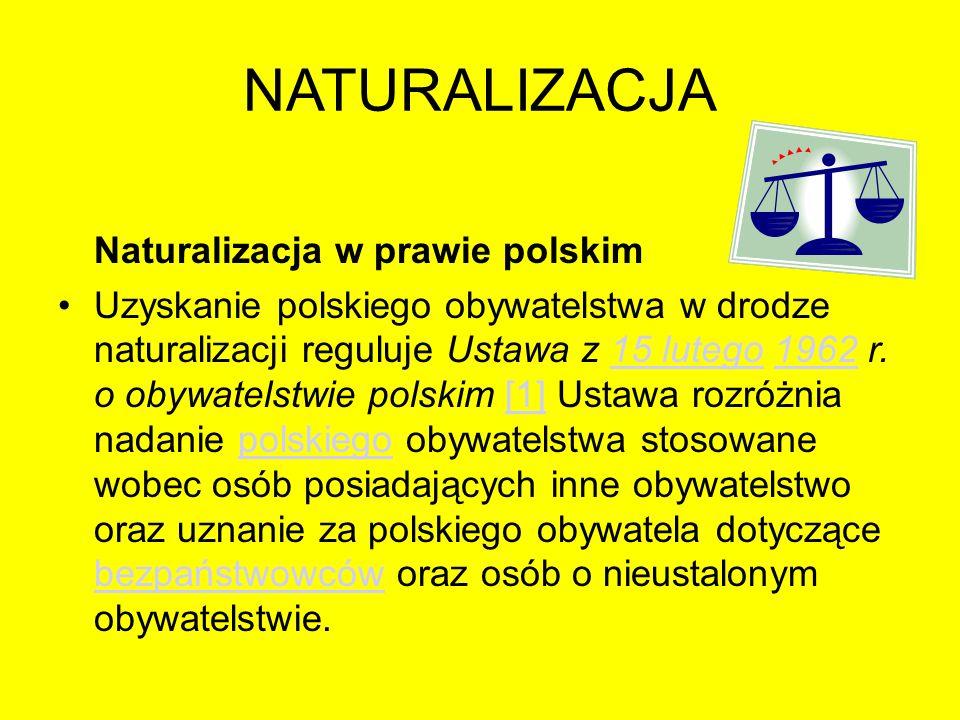 NATURALIZACJA Naturalizacja w prawie polskim Uzyskanie polskiego obywatelstwa w drodze naturalizacji reguluje Ustawa z 15 lutego 1962 r. o obywatelstw