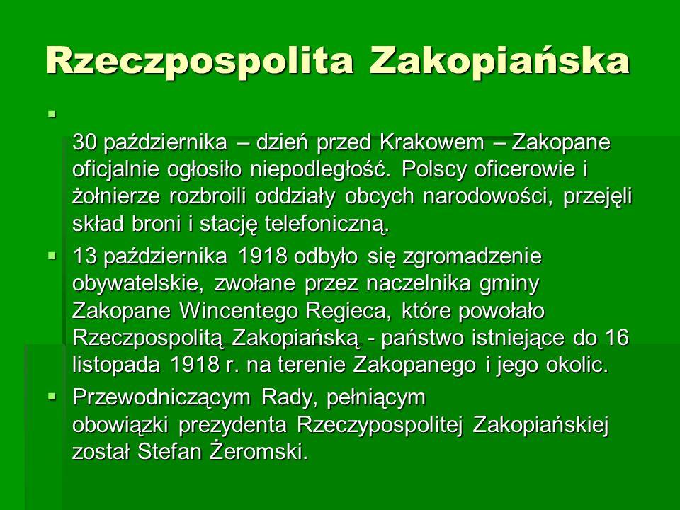 Rzeczpospolita Zakopiańska Rzeczpospolita Zakopiańska 30 października – dzień przed Krakowem – Zakopane oficjalnie ogłosiło niepodległość. Polscy ofic