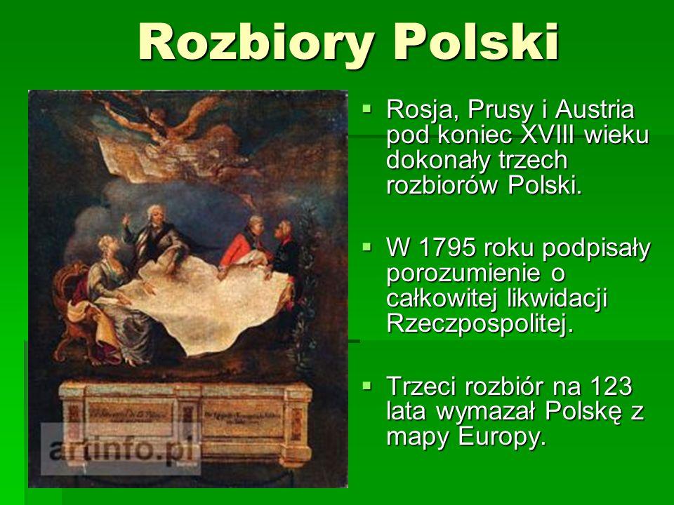 Rozbiory Polski Rosja, Prusy i Austria pod koniec XVIII wieku dokonały trzech rozbiorów Polski. Rosja, Prusy i Austria pod koniec XVIII wieku dokonały