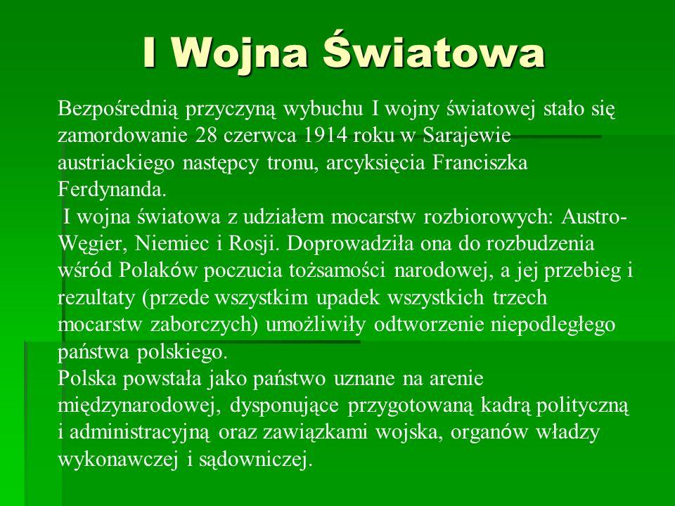 I Wojna Światowa Bezpośrednią przyczyną wybuchu I wojny światowej stało się zamordowanie 28 czerwca 1914 roku w Sarajewie austriackiego następcy tronu