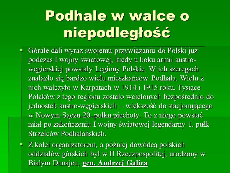 Podhale w walce o niepodległość Górale dali wyraz swojemu przywiązaniu do Polski już podczas I wojny światowej, kiedy u boku armii austro- węgierskiej