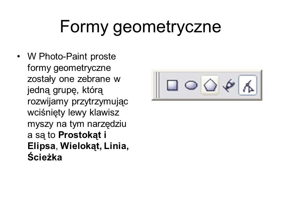 Formy geometryczne W Photo-Paint proste formy geometryczne zostały one zebrane w jedną grupę, którą rozwijamy przytrzymując wciśnięty lewy klawisz mys