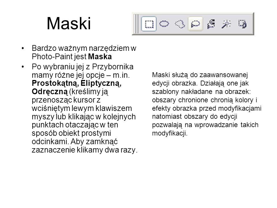 Maski Bardzo ważnym narzędziem w Photo-Paint jest Maska Po wybraniu jej z Przybornika mamy różne jej opcje – m.in. Prostokątną, Eliptyczną, Odręczną (