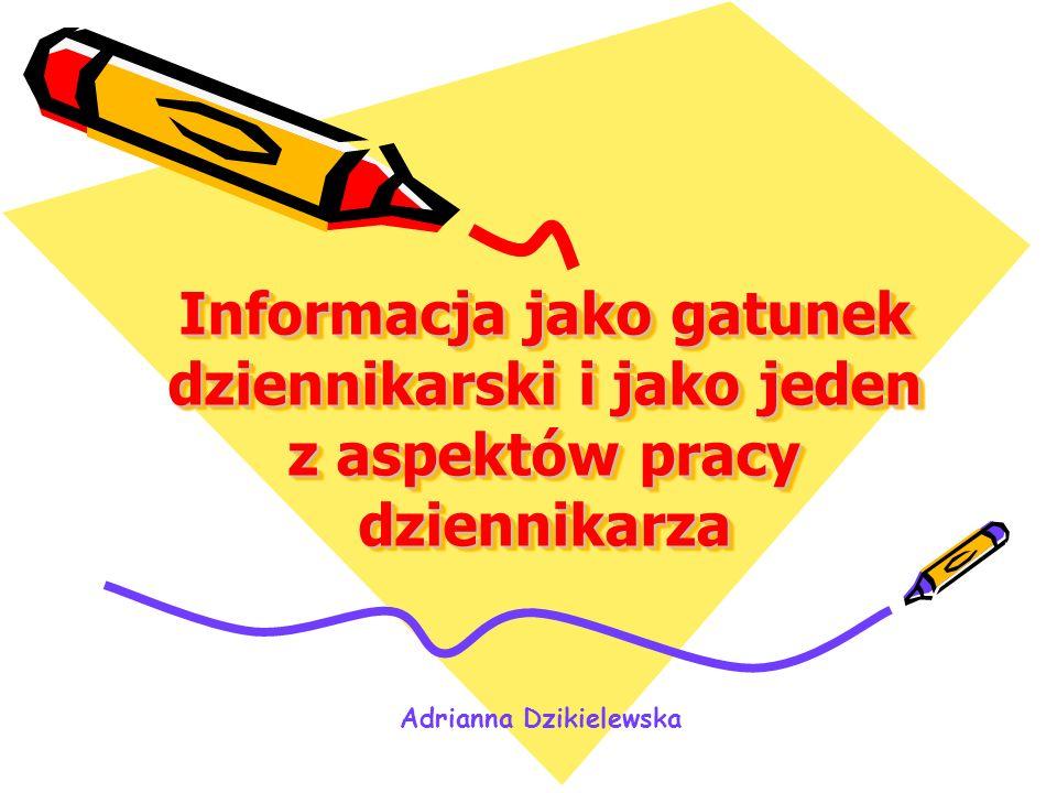 Informacja jako gatunek dziennikarski i jako jeden z aspektów pracy dziennikarza Adrianna Dzikielewska