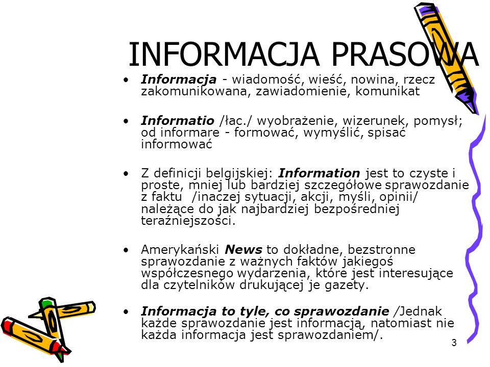 3 INFORMACJA PRASOWA Informacja - wiadomość, wieść, nowina, rzecz zakomunikowana, zawiadomienie, komunikat Informatio /łac./ wyobrażenie, wizerunek, p