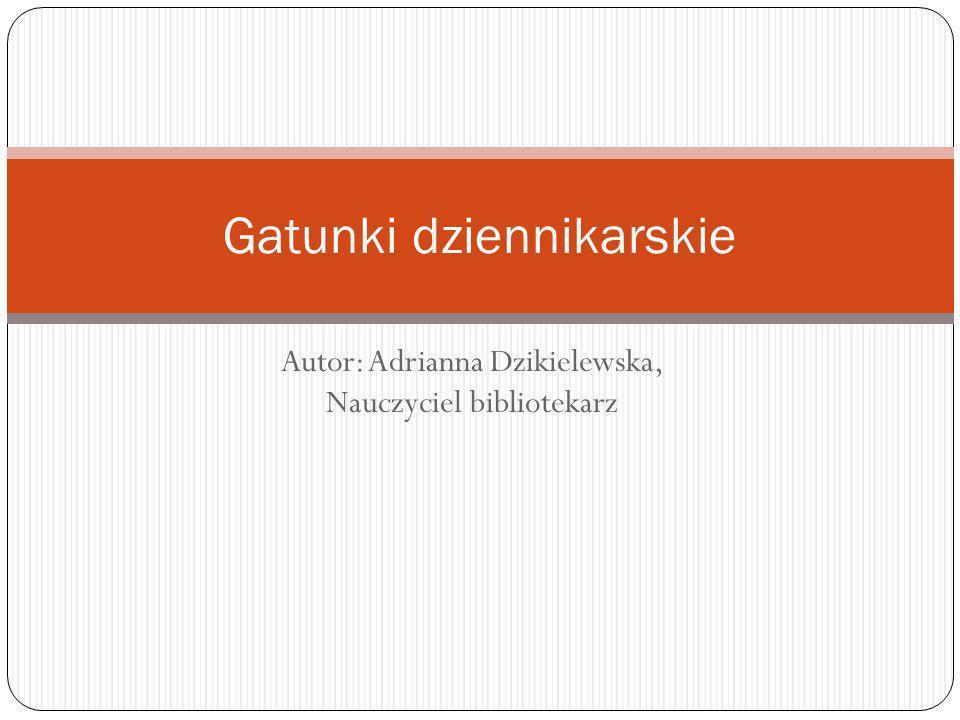 Autor: Adrianna Dzikielewska, Nauczyciel bibliotekarz Gatunki dziennikarskie