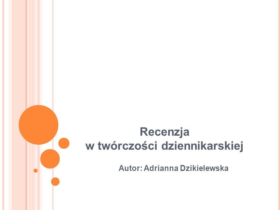 Recenzja w twórczości dziennikarskiej Autor: Adrianna Dzikielewska