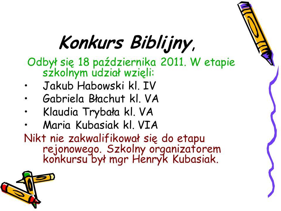 Konkurs Biblijny, Odbył się 18 października 2011. W etapie szkolnym udział wzięli: Jakub Habowski kl. IV Gabriela Błachut kl. VA Klaudia Trybała kl. V