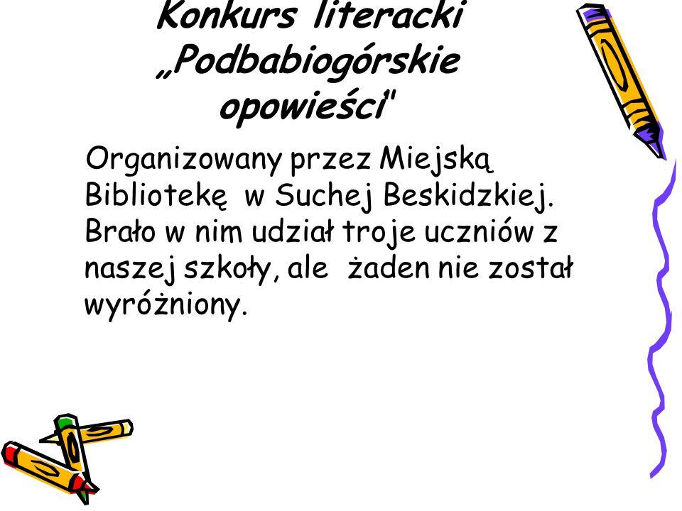 Konkurs literacki Podbabiogórskie opowieści Organizowany przez Miejską Bibliotekę w Suchej Beskidzkiej. Brało w nim udział troje uczniów z naszej szko