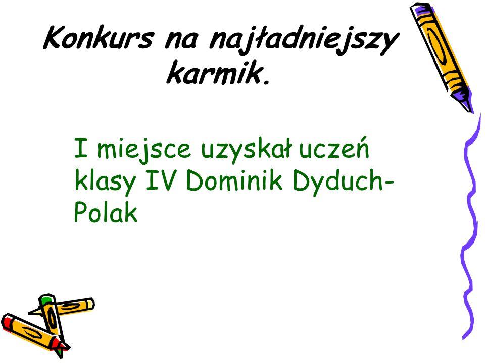 Konkurs na najładniejszy karmik. I miejsce uzyskał uczeń klasy IV Dominik Dyduch- Polak