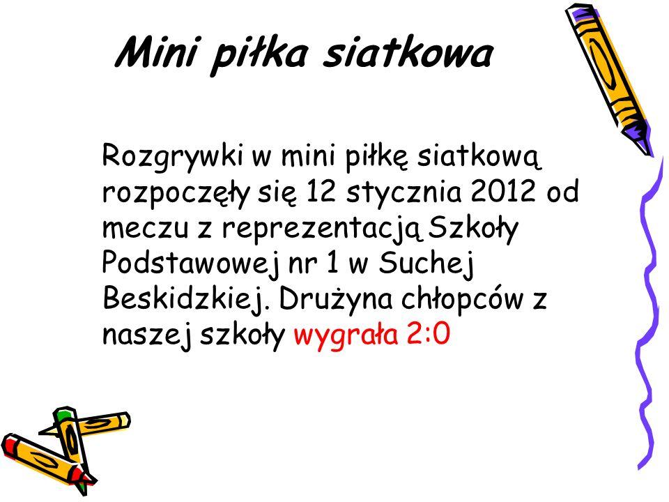Mini piłka siatkowa Rozgrywki w mini piłkę siatkową rozpoczęły się 12 stycznia 2012 od meczu z reprezentacją Szkoły Podstawowej nr 1 w Suchej Beskidzk