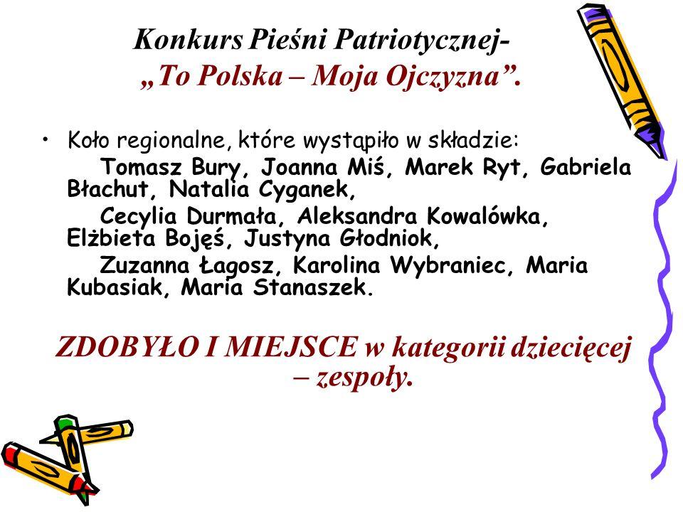 Konkurs Pieśni Patriotycznej- To Polska – Moja Ojczyzna. Koło regionalne, które wystąpiło w składzie: Tomasz Bury, Joanna Miś, Marek Ryt, Gabriela Bła
