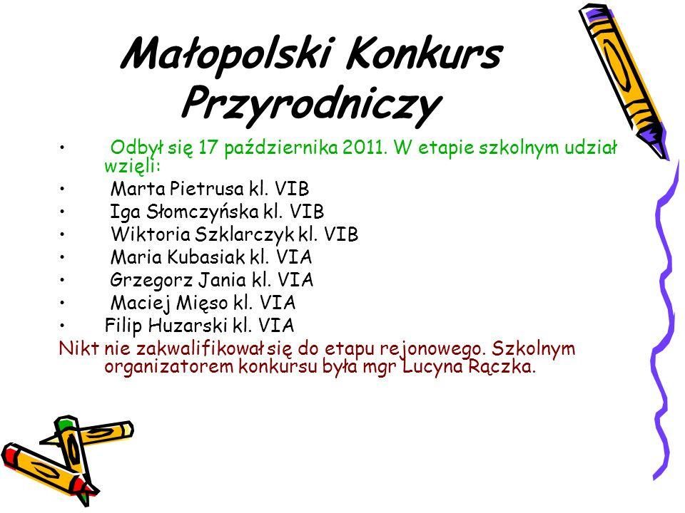 Małopolski Konkurs Przyrodniczy Odbył się 17 października 2011. W etapie szkolnym udział wzięli: Marta Pietrusa kl. VIB Iga Słomczyńska kl. VIB Wiktor
