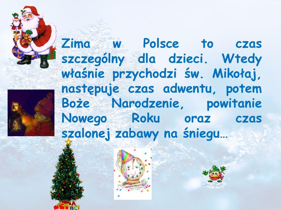 Zima w Polsce to czas szczególny dla dzieci. Wtedy właśnie przychodzi św. Mikołaj, następuje czas adwentu, potem Boże Narodzenie, powitanie Nowego Rok