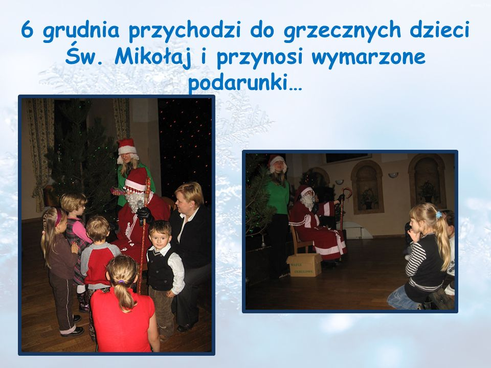 6 grudnia przychodzi do grzecznych dzieci Św. Mikołaj i przynosi wymarzone podarunki…