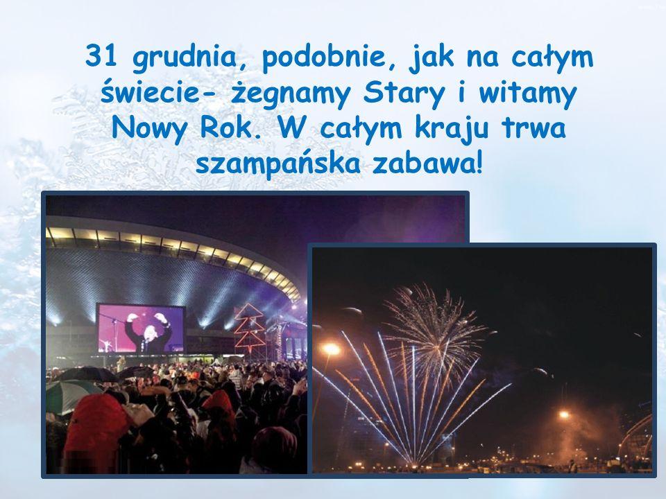 31 grudnia, podobnie, jak na całym świecie- żegnamy Stary i witamy Nowy Rok. W całym kraju trwa szampańska zabawa!