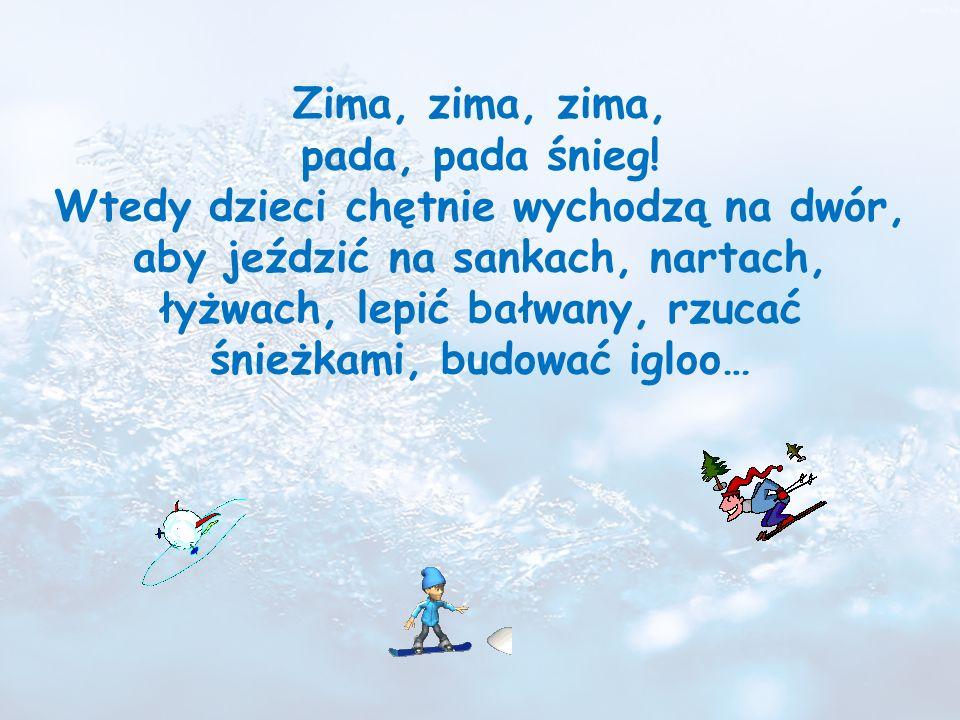 Zima, zima, zima, pada, pada śnieg! Wtedy dzieci chętnie wychodzą na dwór, aby jeździć na sankach, nartach, łyżwach, lepić bałwany, rzucać śnieżkami,