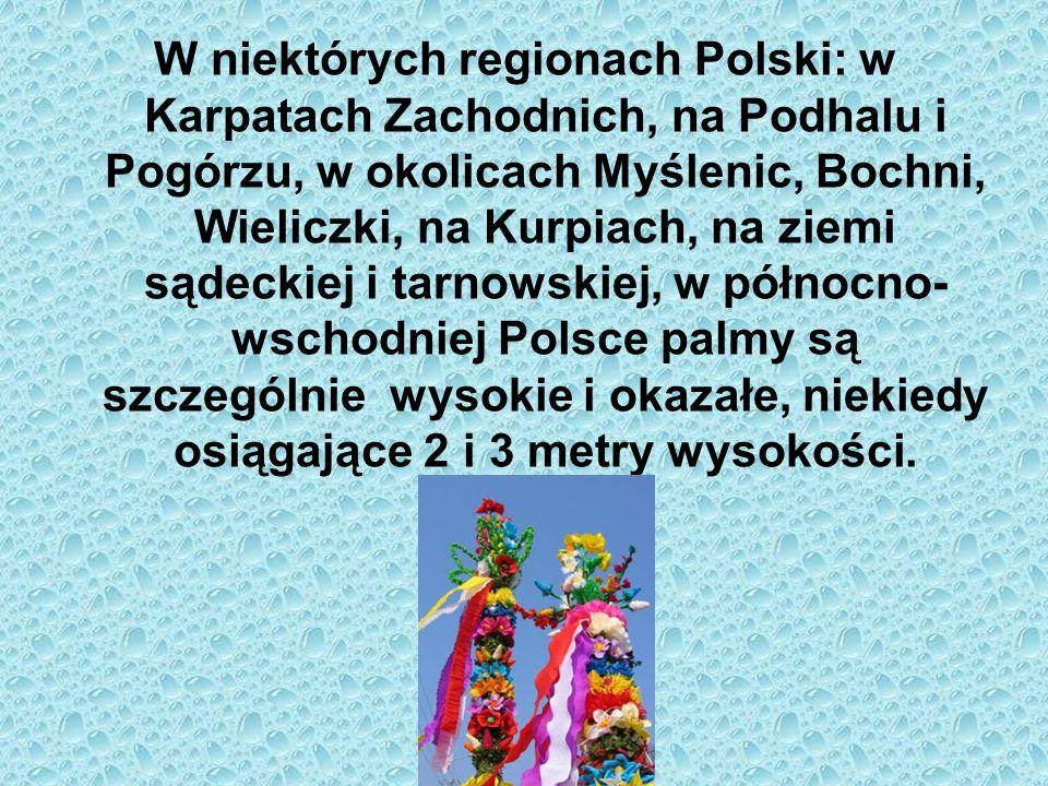 W niektórych regionach Polski: w Karpatach Zachodnich, na Podhalu i Pogórzu, w okolicach Myślenic, Bochni, Wieliczki, na Kurpiach, na ziemi sądeckiej