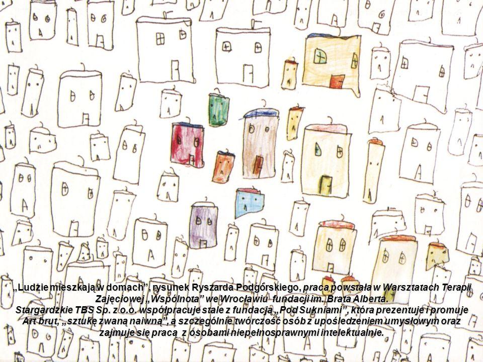 Ludzie mieszkają w domach, rysunek Ryszarda Podgórskiego, praca powstała w Warsztatach Terapii Zajęciowej Wspólnota we Wrocławiu fundacji im. Brata Al