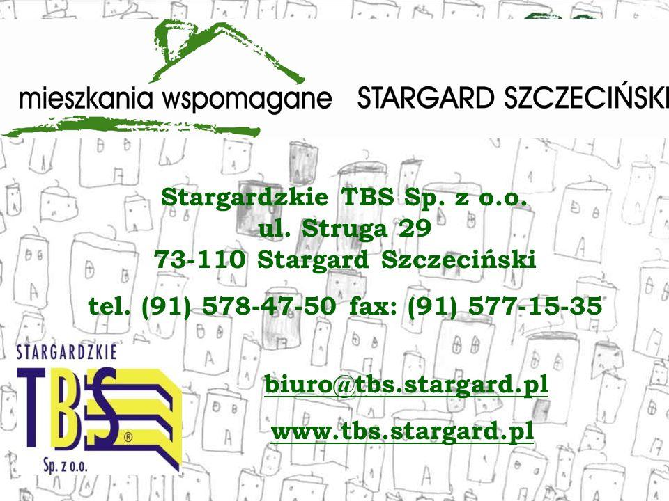 Stargardzkie TBS Sp. z o.o. ul. Struga 29 73-110 Stargard Szczeciński tel. (91) 578-47-50 fax: (91) 577-15-35 biuro@tbs.stargard.pl www.tbs.stargard.p