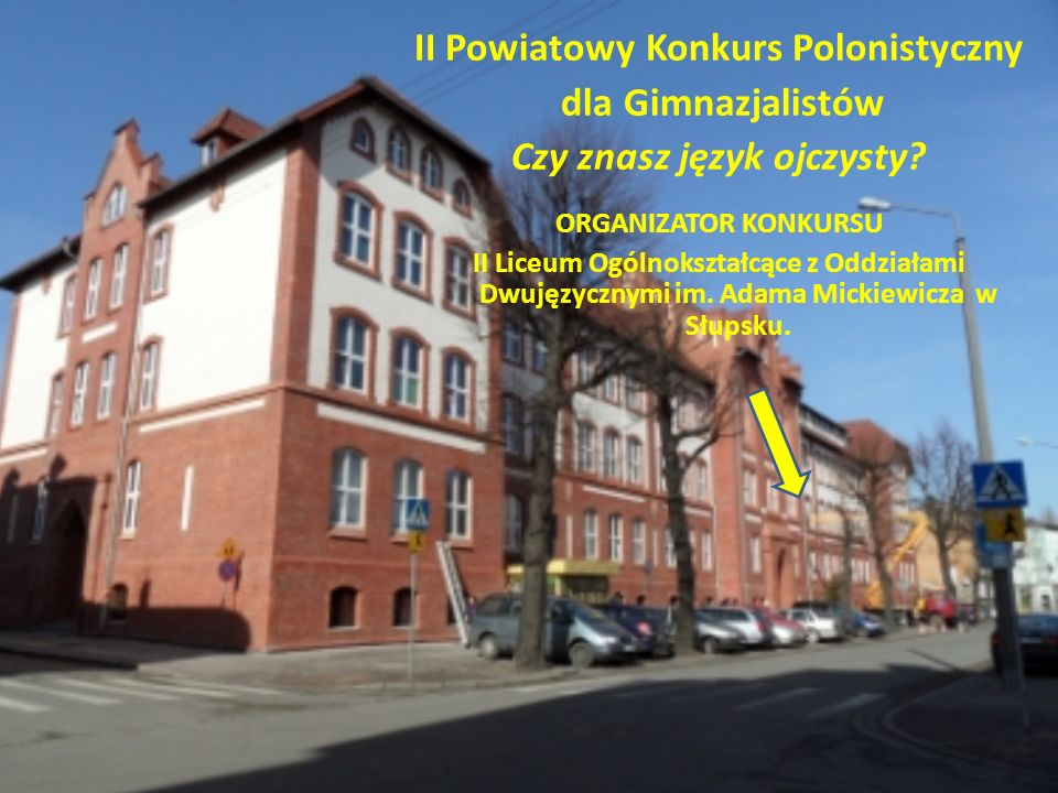 II Powiatowy Konkurs Polonistyczny dla Gimnazjalistów Czy znasz język ojczysty? ORGANIZATOR KONKURSU II Liceum Ogólnokształcące z Oddziałami Dwujęzycz