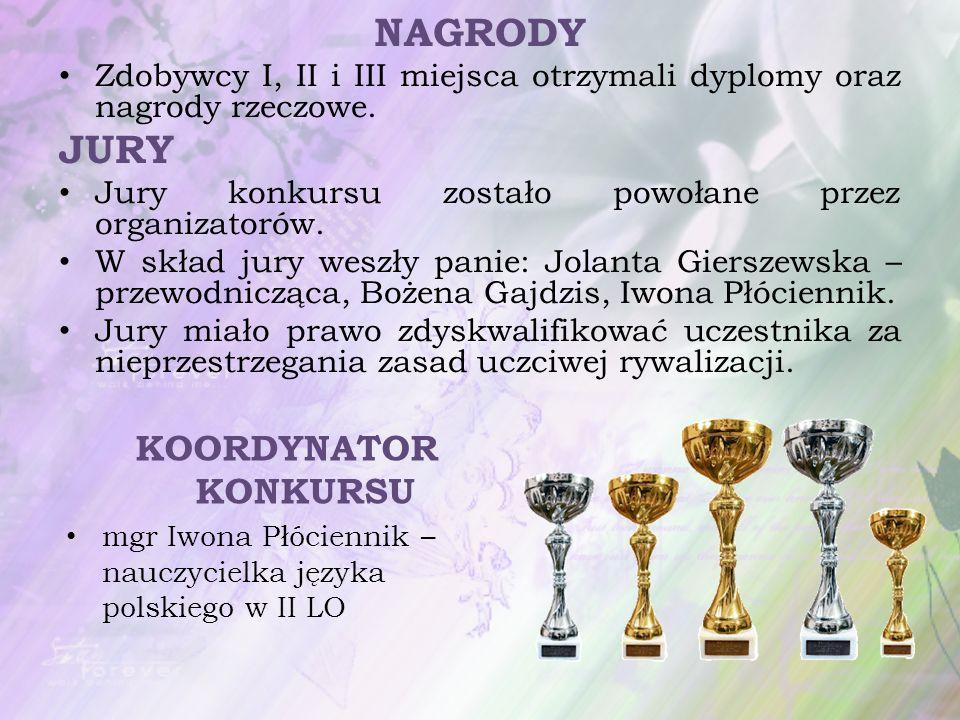 NAGRODY Zdobywcy I, II i III miejsca otrzymali dyplomy oraz nagrody rzeczowe. JURY Jury konkursu zostało powołane przez organizatorów. W skład jury we