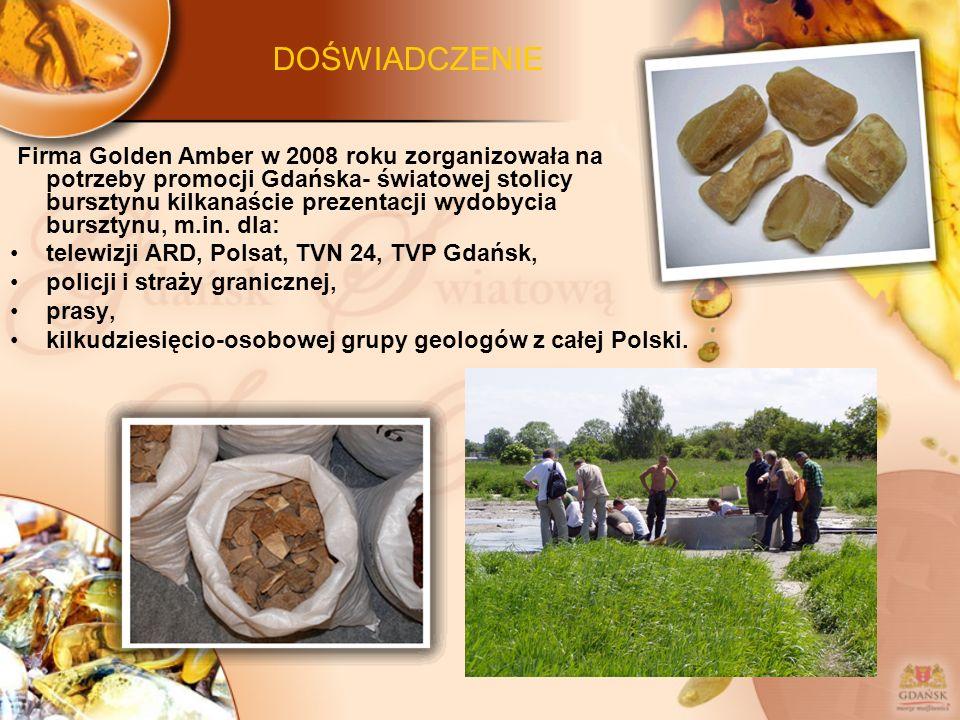 DOŚWIADCZENIE Firma Golden Amber w 2008 roku zorganizowała na potrzeby promocji Gdańska- światowej stolicy bursztynu kilkanaście prezentacji wydobycia