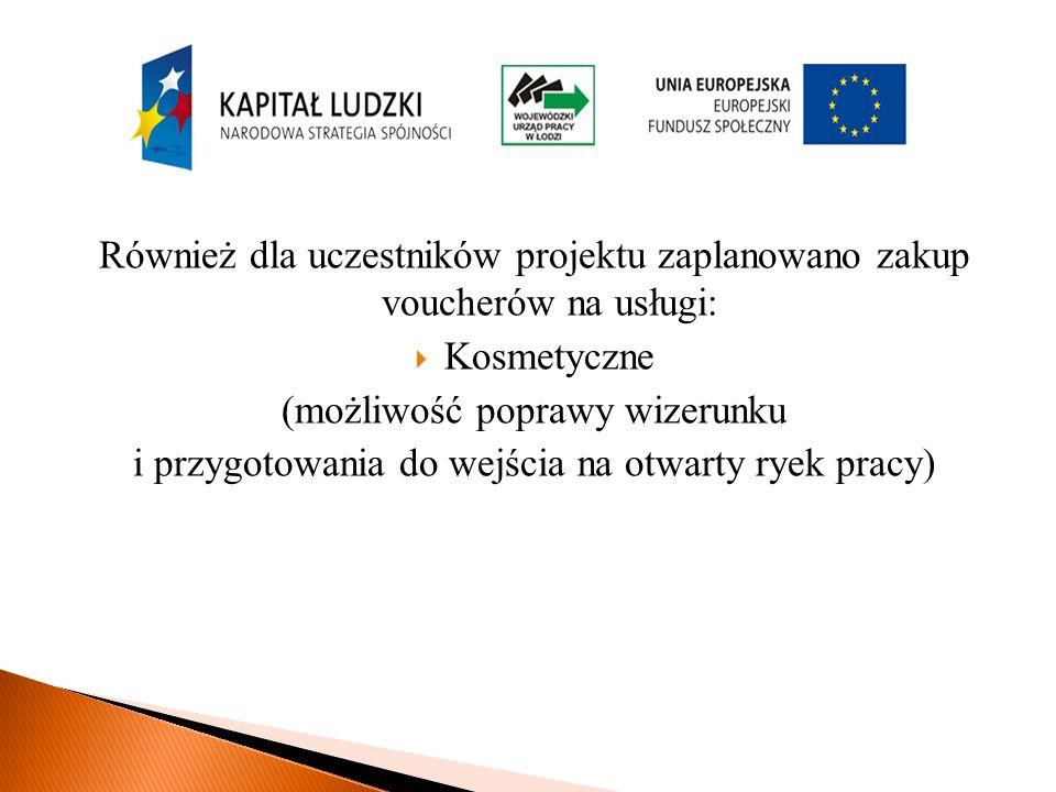 Również dla uczestników projektu zaplanowano zakup voucherów na usługi: Kosmetyczne (możliwość poprawy wizerunku i przygotowania do wejścia na otwarty ryek pracy)